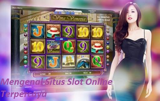 Mengenal Situs Slot Online Terpercaya