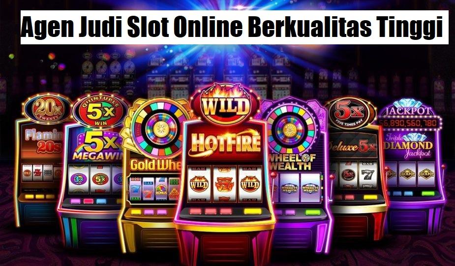 Agen Judi Slot Online Berkualitas Tinggi