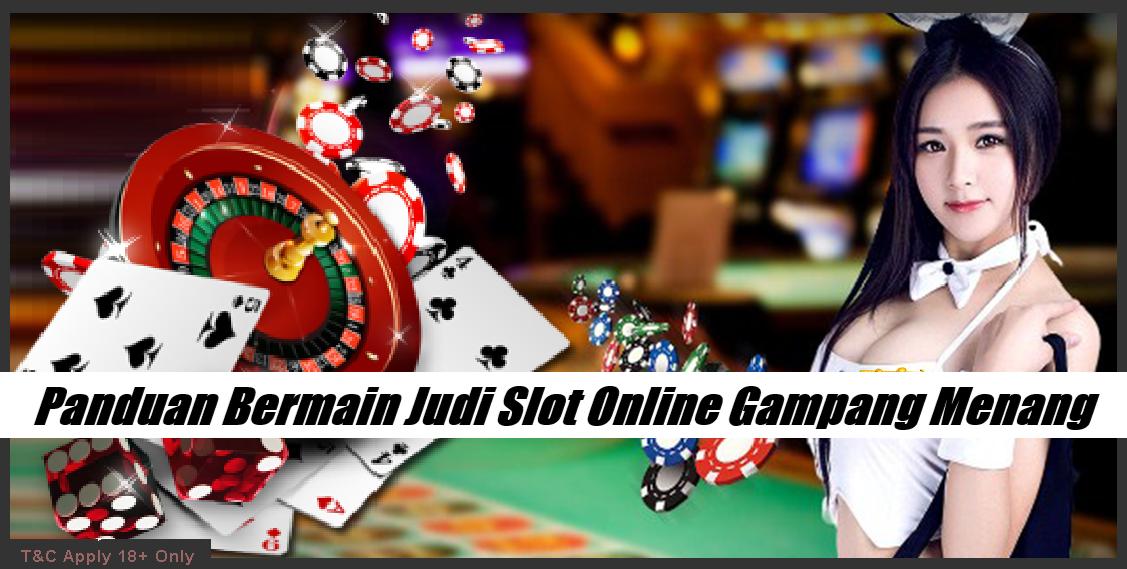 Panduan Bermain Judi Slot Online Gampang Menang
