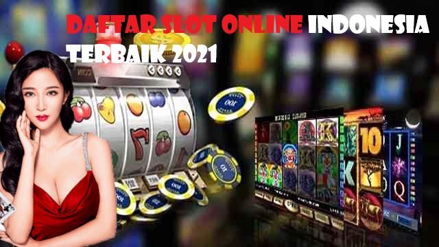 Daftar Slot Online Indonesia Terbaik 2021