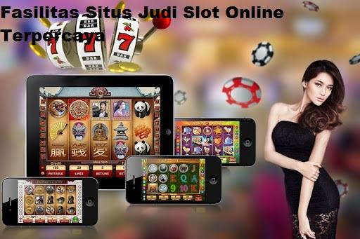 Fasilitas Situs Judi Slot Online Terpercaya